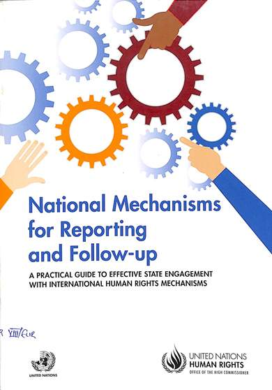 National mechanisms for reporting and follow-up: A pratical guide to effective state engagement with international human rights mechanism