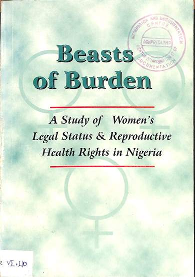 Beasts of burden: A study of women's legal status and reproductive health rights un Nigeria